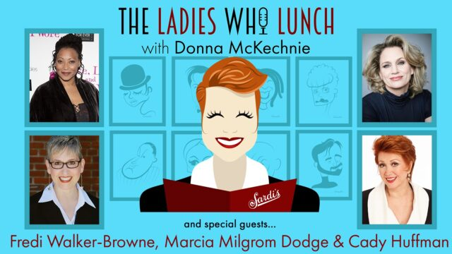THE LADIES WHO LUNCH S1 Ep2 Fredi Walker-Browne, Cady Huffman, Marcia Milgrom Dodge