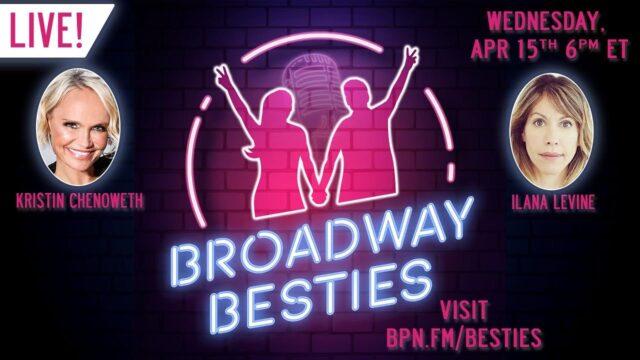 Broadway Besties with Kristin Chenoweth & Ilana Levine
