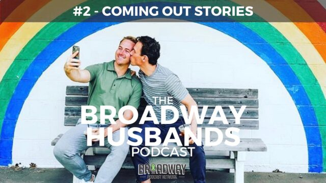 THE BROADWAY HUSBANDS S1 Ep2  Coming Out Stories