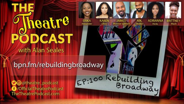Rebuilding Broadway, a special The Theatre Podcast 100th Episode