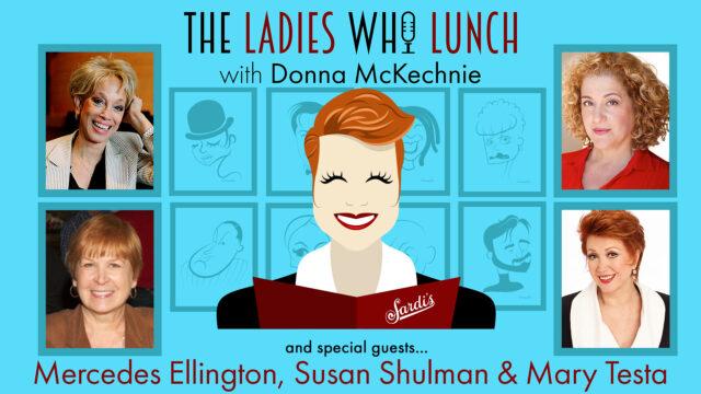 THE LADIES WHO LUNCH S1 Ep3 Mary Testa, Susan L. Schulman, Mercedes Ellington