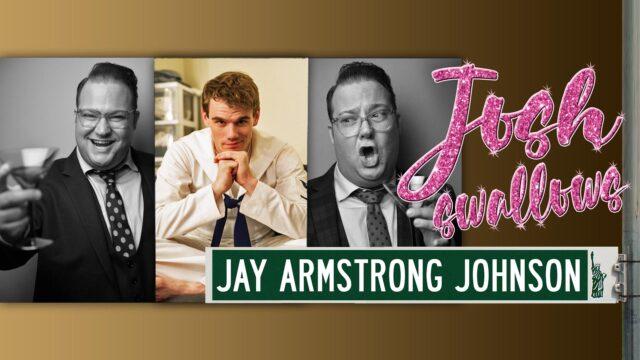 JOSH SWALLOWS BROADWAY S1 Ep7 Jay Armstrong Johnson